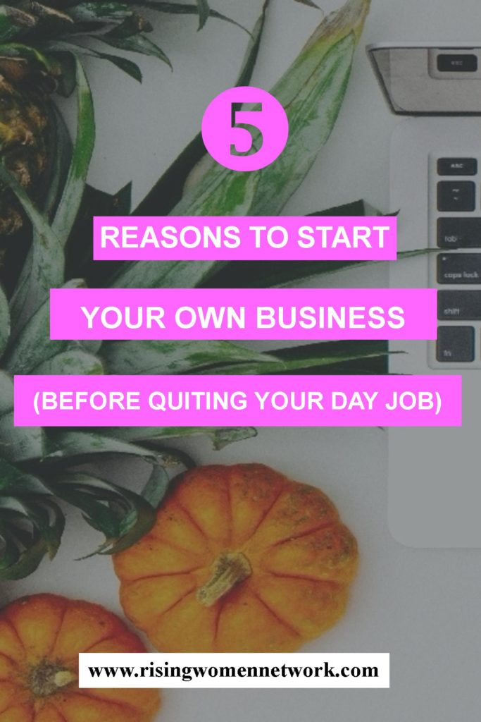 Today, I'll focus on reasons to open your own business. I'll start with 5 reasons to start before quitting your day job, although there are so many more.