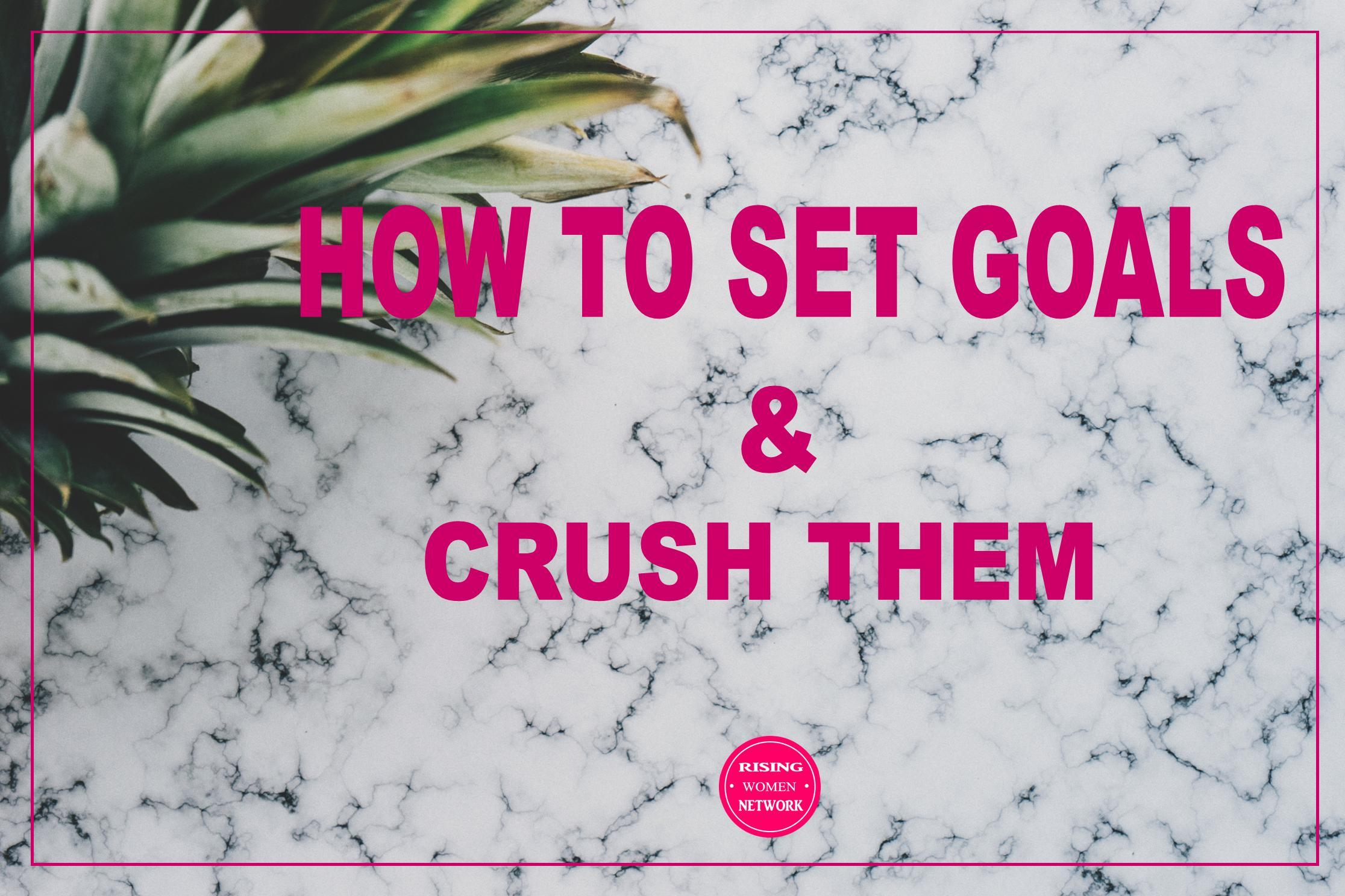 HOW TO SET GOALS & CRUSH THEM