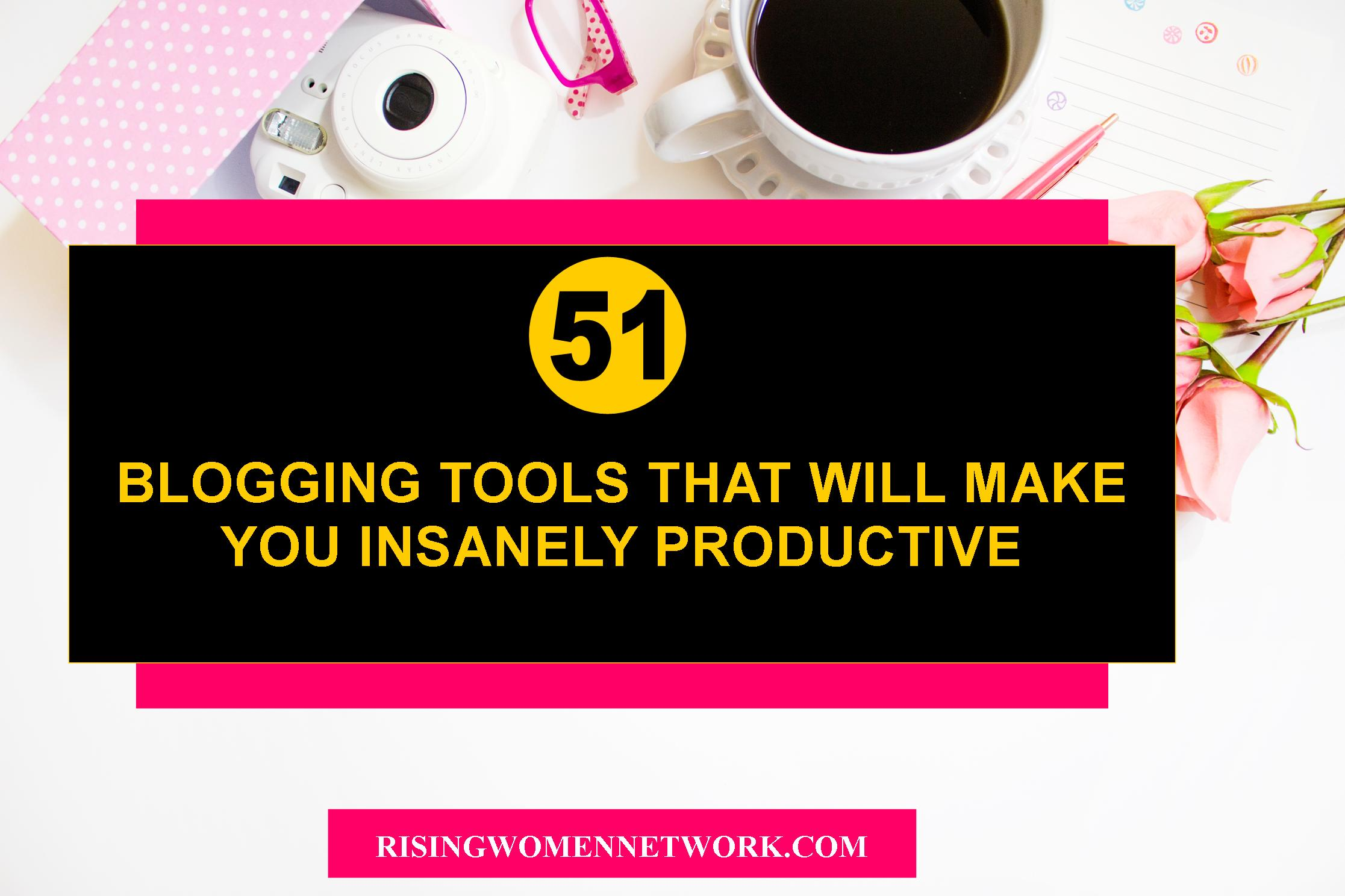 51 Blogging Tools That Will Make You Insanely Productive