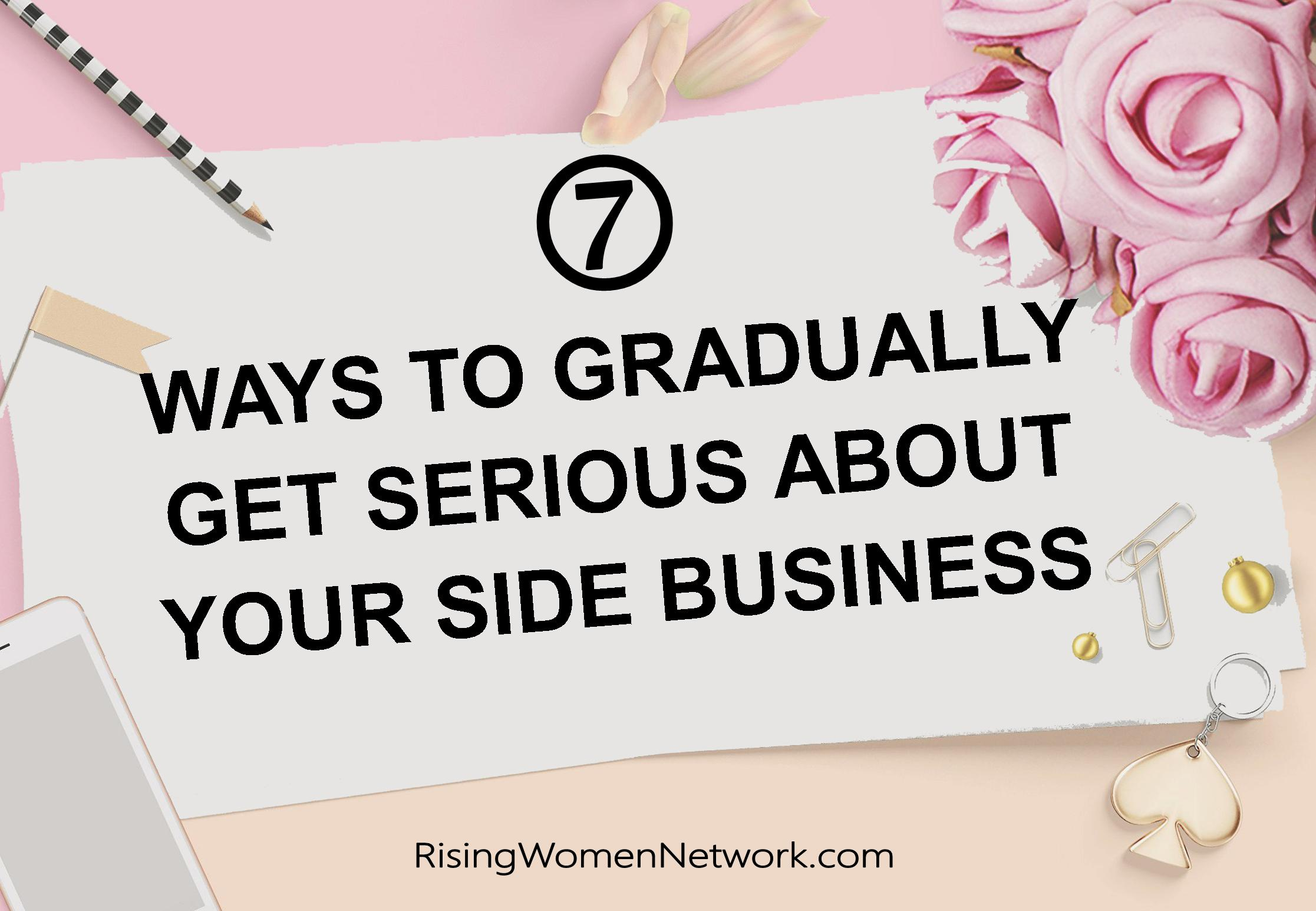 7 Ways To Gradually Get Serious About Your Side Business