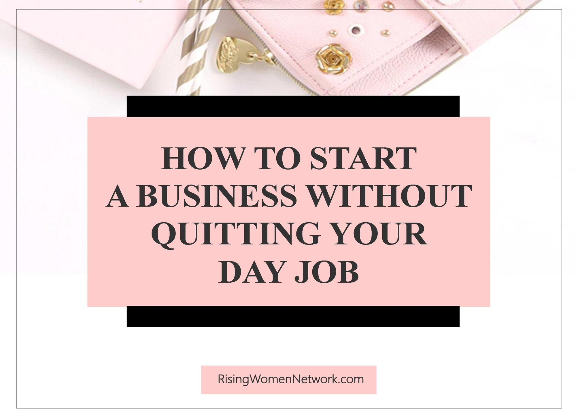 How To Start A Business Without Quitting Your Day Job