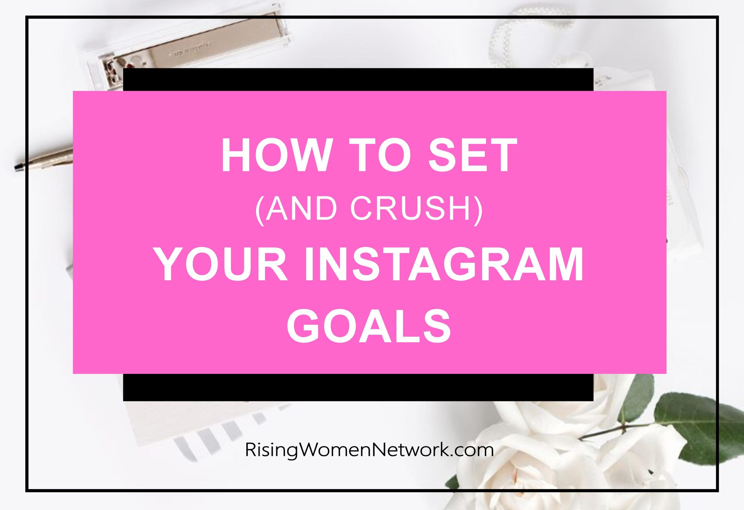 How To Set & Crush Your Instagram Goals