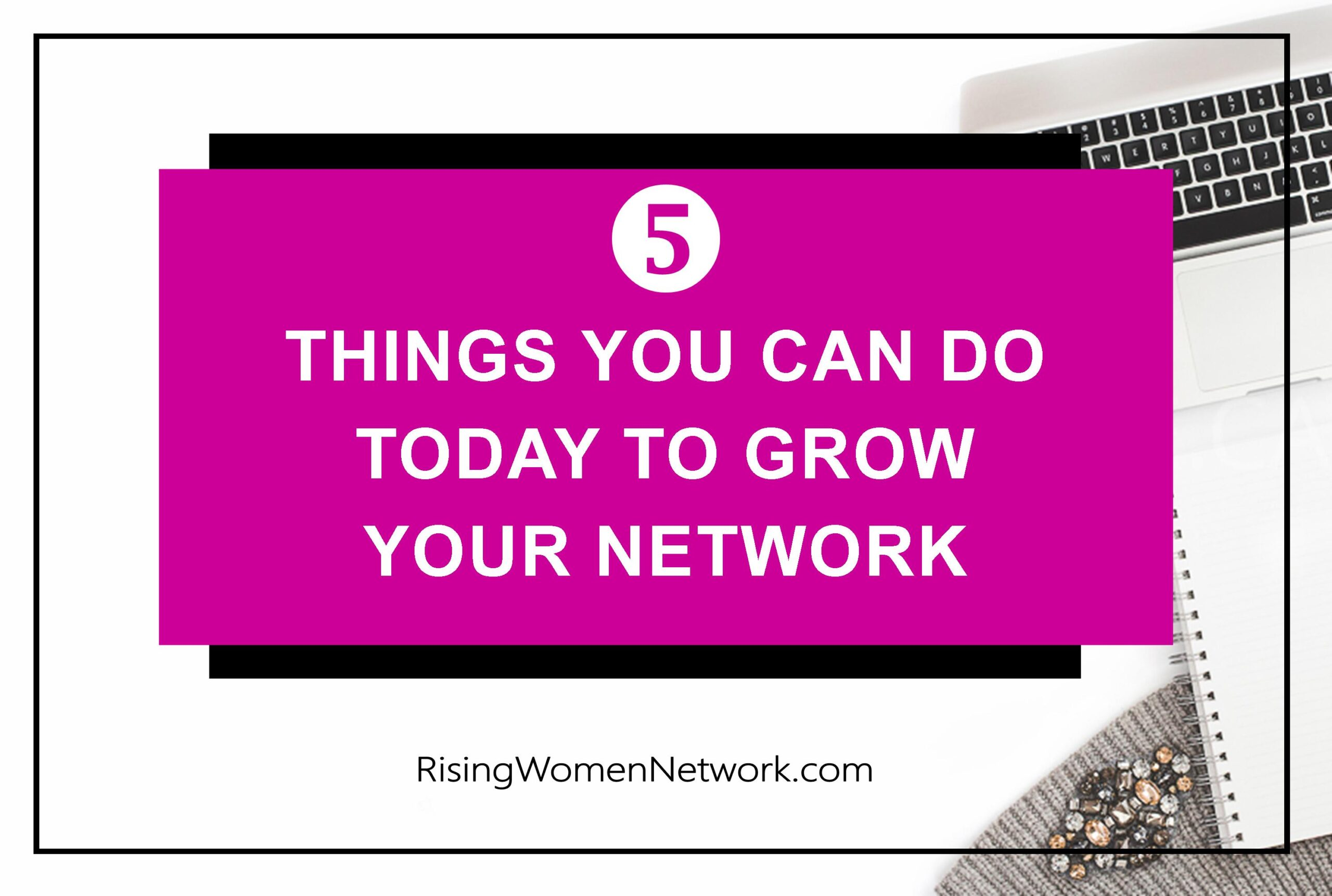 5 Things You Can Do Today To Grow Your Network