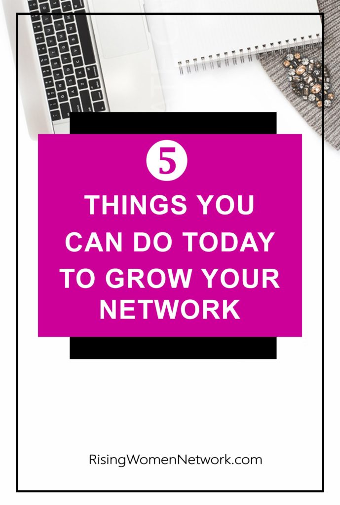 5 Things You Can Do Today To Grow Your Network. Knowing the best places for you to network can help you get to the next level in your business.
