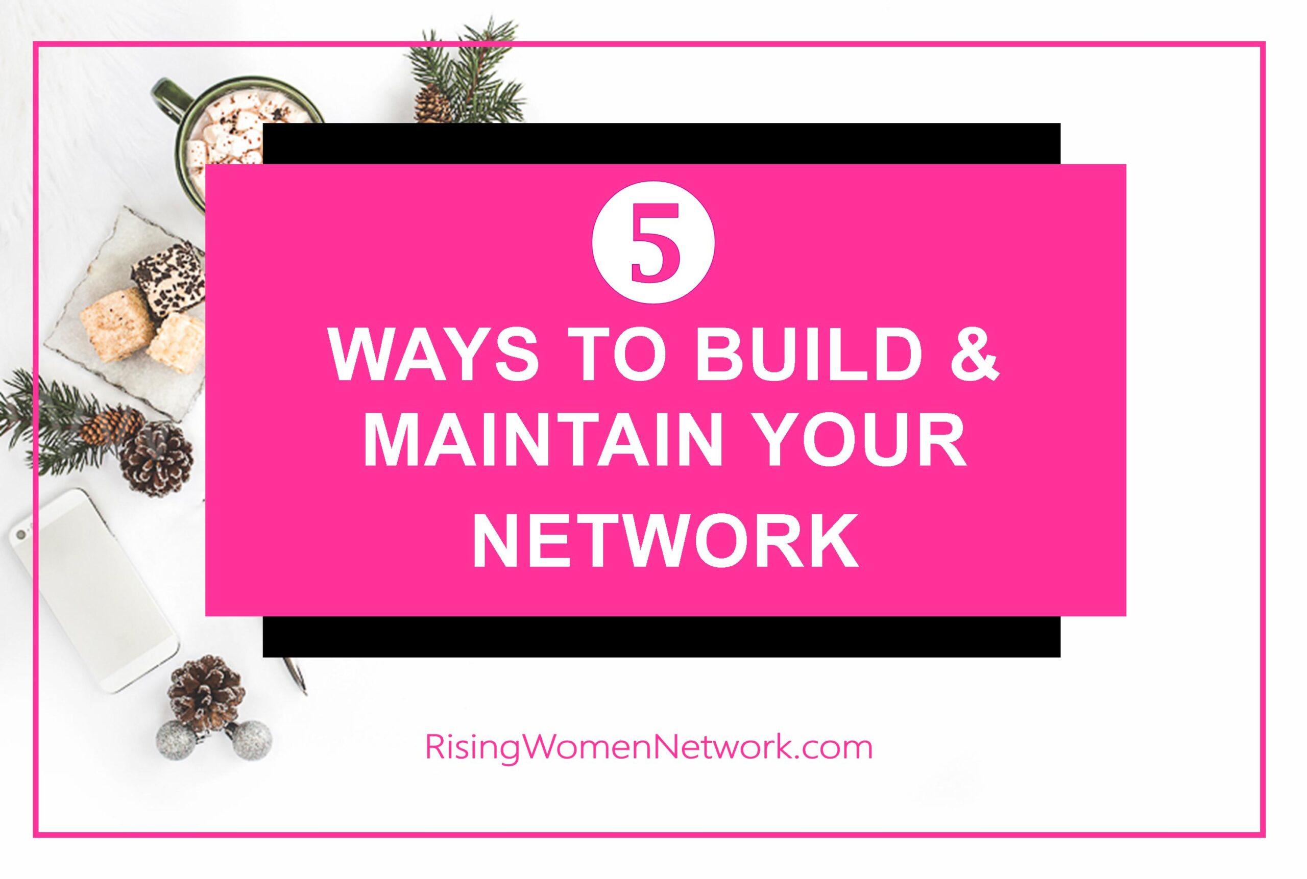 5 Ways To Build And Maintain Your Network