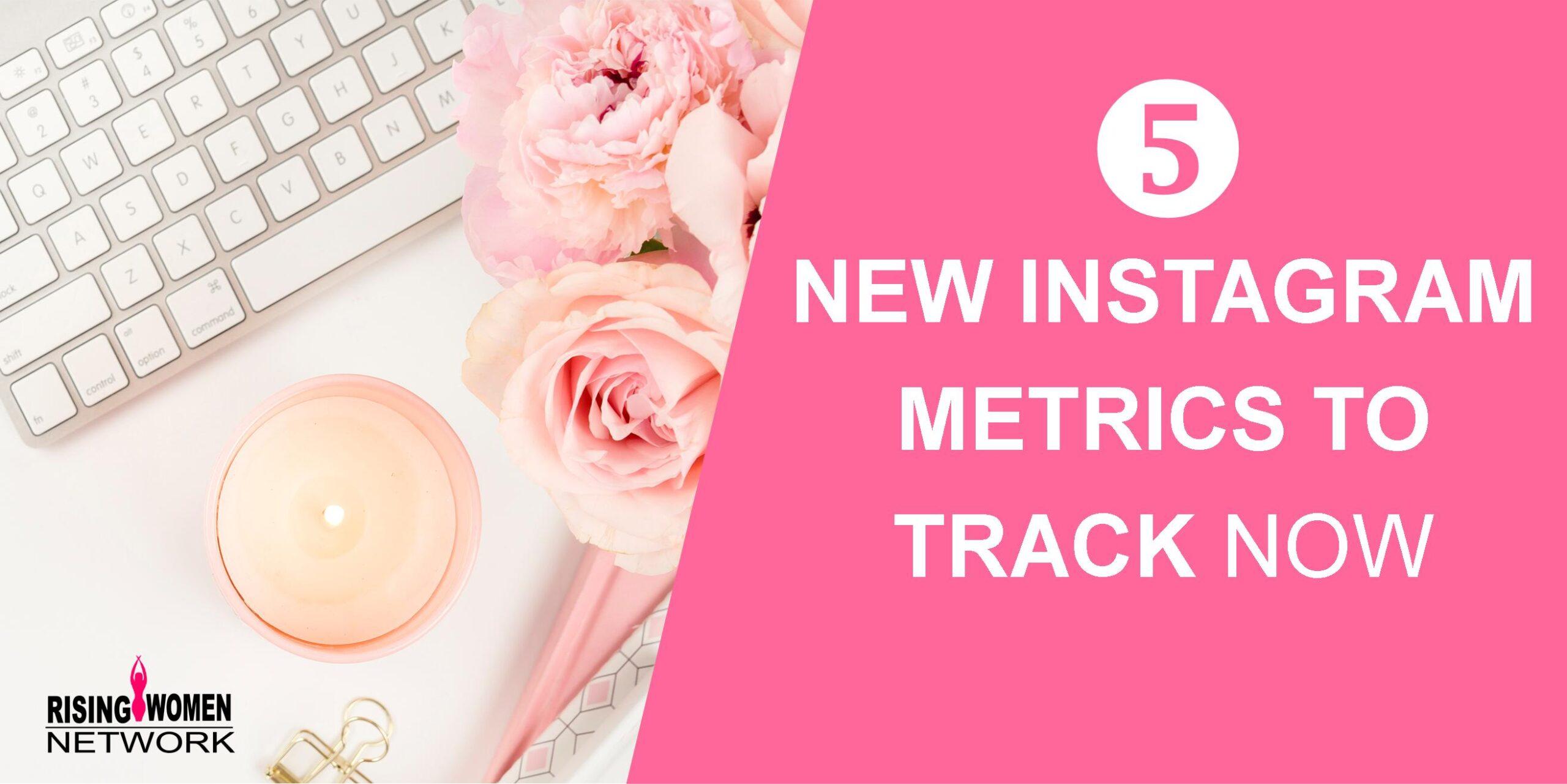 5 New Instagram Metrics to Track Now