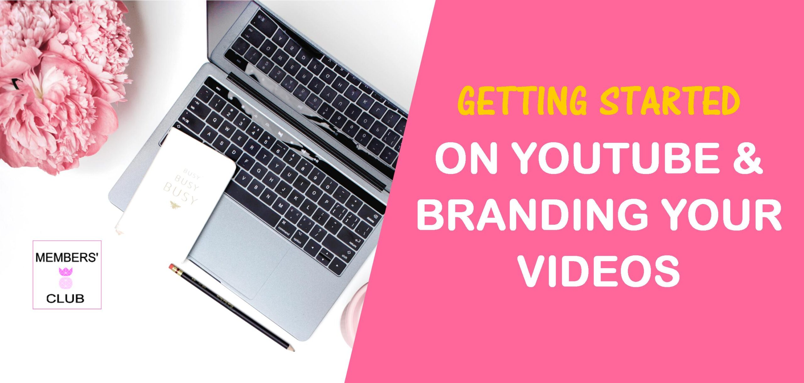 Getting Started On YouTube & Branding Your Videos