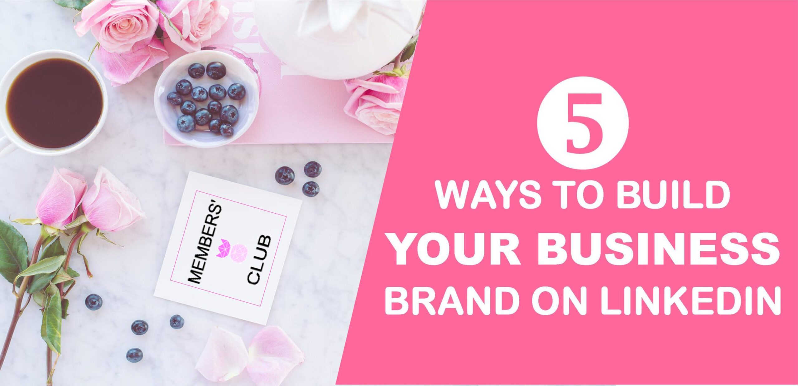 5 Ways to Build Your Business Brand on LinkedIn