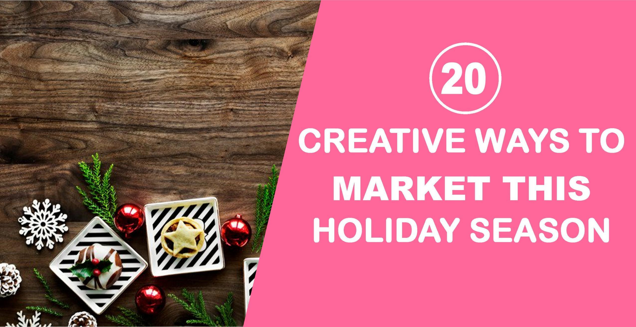 20 Creative Ways to Market This Holiday Season