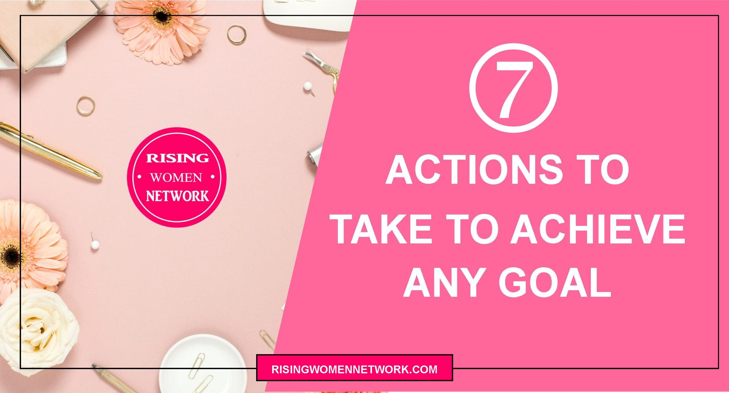 7 Actions to Take To Achieve Any Goal