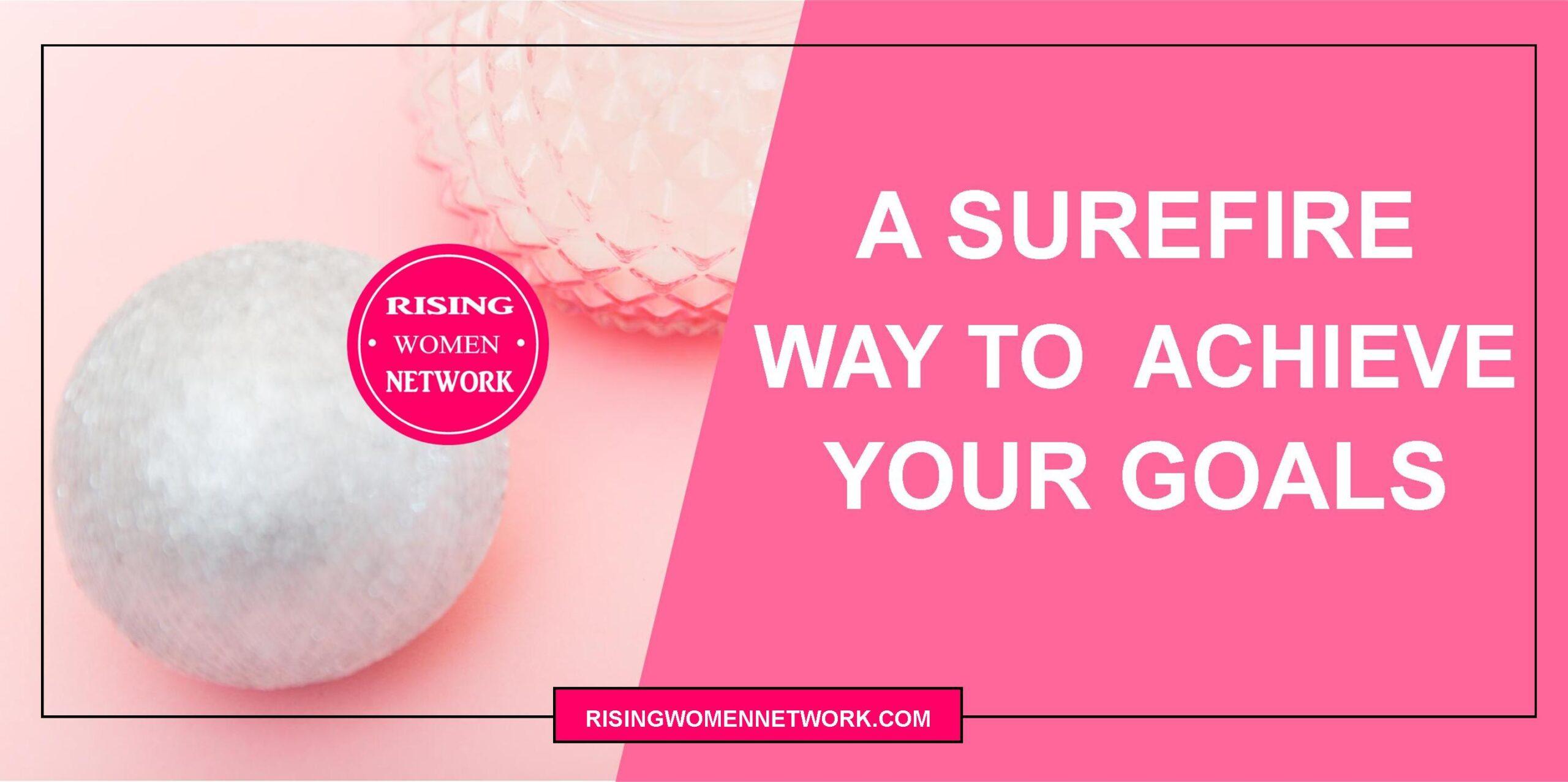 A Surefire Way to Achieve Your Goals