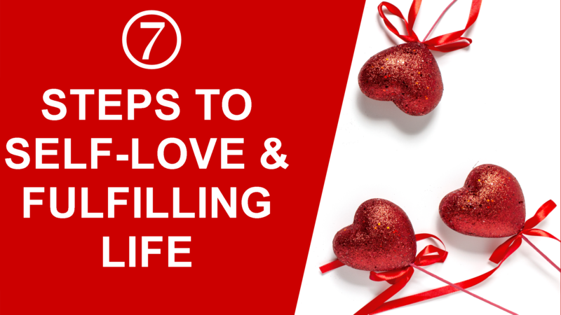 7 Steps to Self-Love & Fulfilling Life