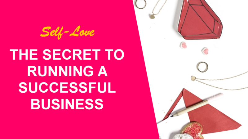 Self-love: The Secret to Running a Successful Business